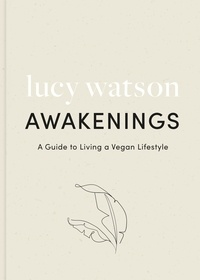 Lucy Watson - Awakenings - a guide to living a vegan lifestyle.