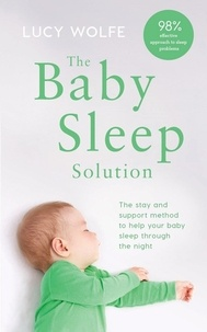 Lucy Wolfe - The Baby Sleep Solution - The stay-and-support method to help your baby sleep through the night.
