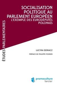 Lucyna Derkacz - Socialisation politique au Parlement européen - L'exemple des eurodéputés polonais.
