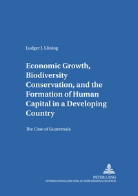 Ludger Löning - Economic Growth, Biodiversity Conservation, and the Formation of Human Capital in a Developing Country - The Case of Guatemala.