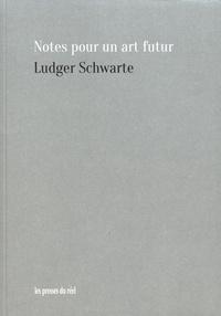 Ludger Schwarte - Notes pour un art futur.