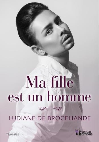 Ludiane de Brocéliande - Ma fille est un homme.