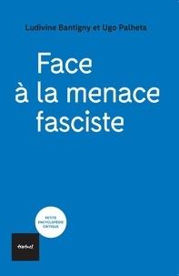 Ludivine Bantigny et Ugo Palheta - Face à la menace fasciste.