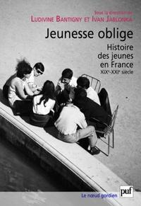 Ludivine Bantigny et Ivan Jablonka - Jeunesse oblige - Histoire des jeunes en France, XIXe-XXIe siècle.
