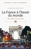 Ludivine Bantigny - La France à l'heure du monde - De 1981 à nos jours.