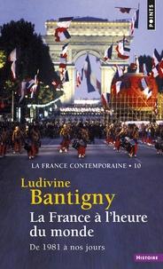 Ludivine Bantigny - La France contemporaine - Tome 10, La France à l'heure du monde, de 1981 à nos jours.