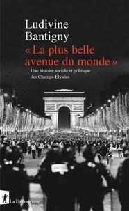 """Ludivine Bantigny - """"La plus belle avenue du monde"""" - Une histoire sociale et politique des Champs-Elysées."""