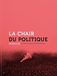 Ludivine Bantigny et Déborah Cohen - Sensibilités N° 7 : La chair du politique.