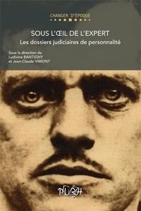 Ludivine Bantigny et Jean-Claude Vimont - Sous l'oeil de l'expert - Les dossiers judiciaires de personnalité.