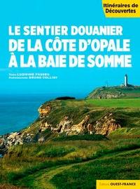 Ludivine Fasseu et Bruno Colliot - Le sentier douanier de la Côte d'Opale à la Baie de Somme.