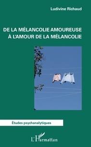 Ludivine Richaud - De la mélancolie amoureuse à l'amour de la mélancolie.