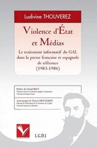 Ludivine Thouverez - Violence d'Etat et médias - Le traitement informatif du GAL dans la presse française et espagnole de référence (1983-1986).