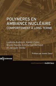 Ludmila Audouin et Xavier Colin - Polymères en ambiance nucléaire - Comportement à long terme.