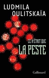 Ludmila Oulitskaïa - Ce n'était que la peste.