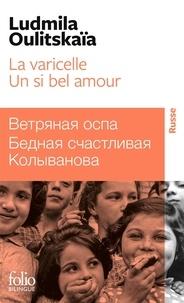 Ludmila Oulitskaïa - Un si bel amour ; La varicelle ou La pauvre Kolyvanova a de la chance.