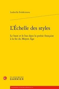 Ludmilla Evdokimova - L'Echelle des styles - Le haut et le bas dans la poésie française à la fin du Moyen Age.