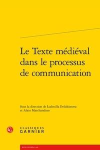 Ludmilla Evdokimova et Alain Marchandisse - Le texte médiéval dans le processus de communication.