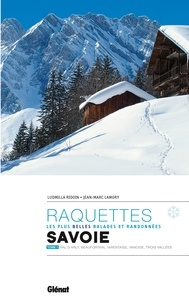 Ucareoutplacement.be Les plus belles balades et randonnées à raquettes en Savoie - Tome 1, Val d'Arly, Beaufortain, Tarentaise, Vanoise, Trois Vallées Image