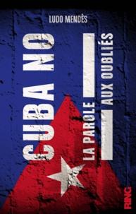 Ludo Mendès - Cuba No - La parole aux oubliés.