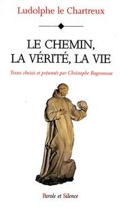 Ludolphe le Chartreux - Le chemin, la vérité, la vie.