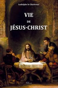 Ludolphe Le Chartreux - Vie de Jésus-Christ.