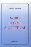 Ludomir Jan Gajek - Notre régime ancestral.