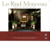 Ludovic Antoine et Isabelle Aubry - Le Riad Monceau - La gastronomie marocaine en son palais.