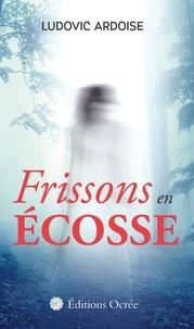 Ludovic Ardoise - Frissons en Ecosse.