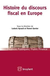 Ludovic Ayrault et Florent Garnier - Histoire du discours fiscal en Europe.