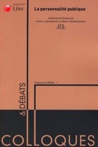 Ludovic Ayrault et Grégoire Bigot - La personnalité publique - Actes du colloque organisé les 14 et 15 juin 2007 par l'Association française pour la recherche en droit administratif (AFDA).