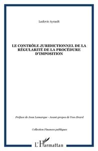 Ludovic Ayrault - Le contrôle juridictionnel de la régularité de la procédure d'imposition.