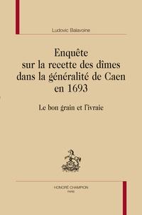 Ludovic Balavoine - Enquête sur la recette des dîmes dans la généralité de Caen en 1693 - Le bon grain et l'ivraie.