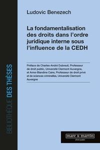 Ludovic Benezech - La fondamentalisation des droits dans l'ordre juridique interne sous l'influence de la CEDH.
