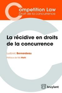 Ludovic Bernardeau - La récidive en droits de la concurrence.