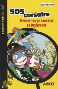 Ludovic Bertin - SOS corsaire - Menace sur le carnaval de Dunkerque.