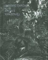 Ludovic Carème - Brésils - Amazonie.