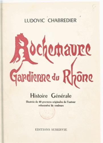 Rochemaure, gardienne du Rhône. Histoire générale