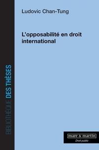 Ludovic Chan-Tung - L'opposabilité en droit international.