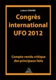 Ludovic Chapier - Congrès international UFO 2012 - Compte-rendu critique des principaux faits.