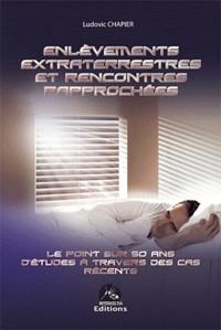 Ludovic Chapier - Enlèvements extraterrestres et rencontre rapprochées - Le point sur 50 ans d'études à travers des cas récents.
