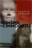 Ludovic Cortade - Le cinéma de l'immobilité - Style, politique, réception.