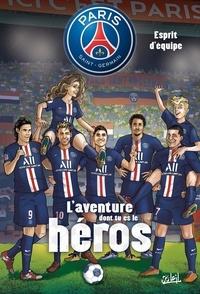 Ludovic Danjou et Georges Duarte - Paris Saint-Germain, L'aventure dont tu es le héros  : Esprit d'équipe.