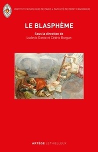 Ludovic Danto et Cédric Burgun - Le blasphème - Le retour d'une question juridique oubliée entre droits sacrés et droits civils.