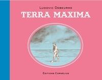 Ludovic Debeurme - Terra maxima.