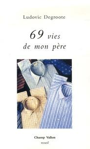 Ludovic Degroote - 69 vies de mon père.