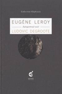 Ludovic Degroote et Eugène Leroy - Autoportrait noir - Une lecture de Eugène Leroy, Autoportrait noir (1960) collection Eugène-Jean Leroy.