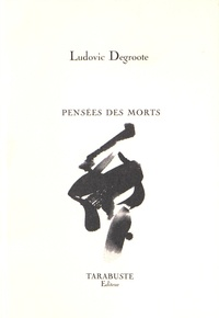 Ludovic Degroote - Pensées des morts.