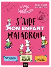 Ludovic Delannoy - J'aide mon enfant maladroit.