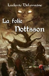 Ludovic Deloraine - La folie Nottsson.