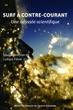 Ludovic Falaix - Surf à contre-courant - Une odyssée scientifique.